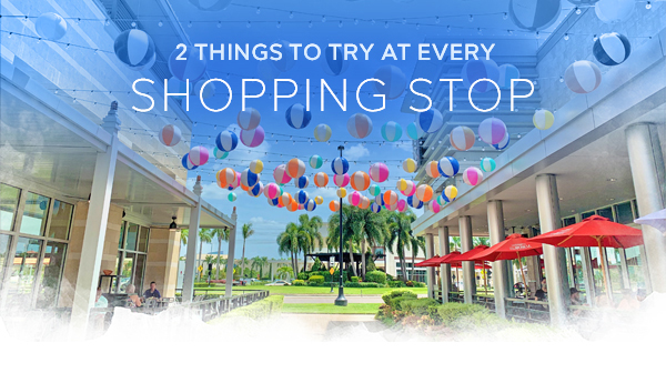 2 Things to Try at Every Shopping Stop