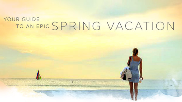 Your guide to an epic spring vacation